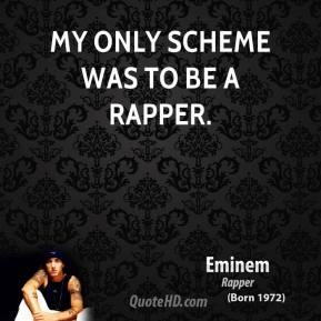My only scheme was to be a rapper.