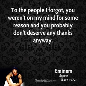 Eminem - To the people I forgot, you weren't on my mind for some reason and you probably don't deserve any thanks anyway.