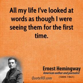 All my life I've looked at words as though I were seeing them for the first time.