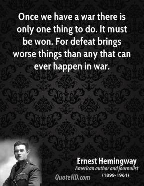 Once we have a war there is only one thing to do. It must be won. For defeat brings worse things than any that can ever happen in war.