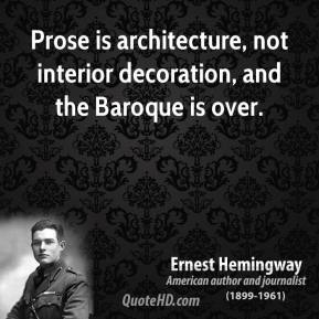 Prose is architecture, not interior decoration, and the Baroque is over.