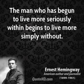 The man who has begun to live more seriously within begins to live more simply without.