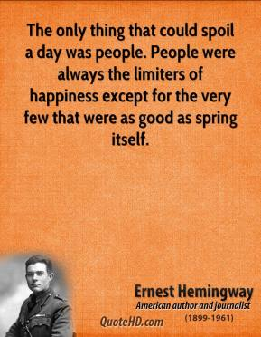 The only thing that could spoil a day was people. People were always the limiters of happiness except for the very few that were as good as spring itself.