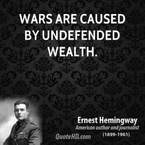 Wars are caused by undefended wealth.