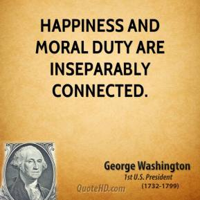 George Washington - Happiness and moral duty are inseparably connected.