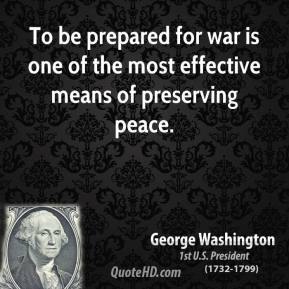 To be prepared for war is one of the most effective means of preserving peace.