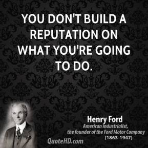 You don't build a reputation on what you're going to do.