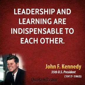 John F. Kennedy - Leadership and learning are indispensable to each other.