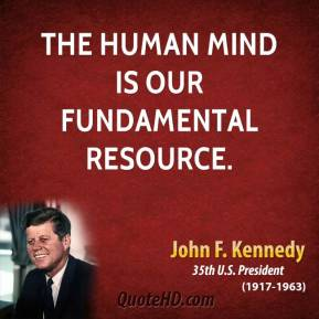 John F. Kennedy - The human mind is our fundamental resource.