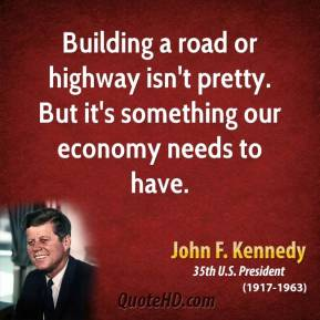 Building a road or highway isn't pretty. But it's something our economy needs to have.
