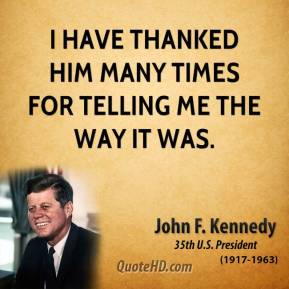 I have thanked him many times for telling me the way it was.