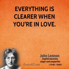 John Lennon - Everything is clearer when you're in love.