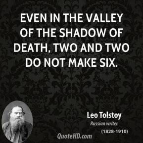 Even in the valley of the shadow of death, two and two do not make six.