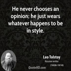 He never chooses an opinion; he just wears whatever happens to be in style.