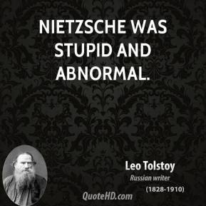 Nietzsche was stupid and abnormal.