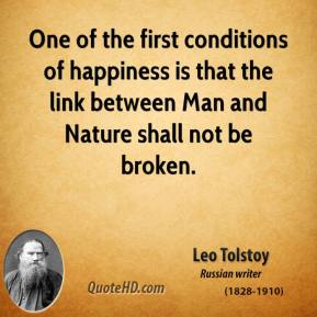One of the first conditions of happiness is that the link between Man and Nature shall not be broken.