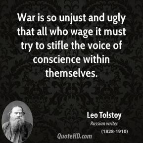 War is so unjust and ugly that all who wage it must try to stifle the voice of conscience within themselves.