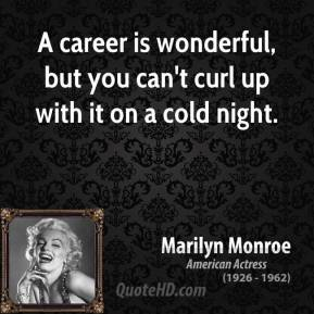 A career is wonderful, but you can't curl up with it on a cold night.