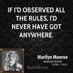 If I'd observed all the rules, I'd never have got anywhere.