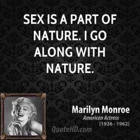 Sex is a part of nature. I go along with nature.