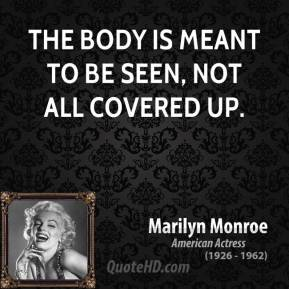 The body is meant to be seen, not all covered up.