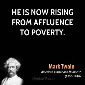He is now rising from affluence to poverty.