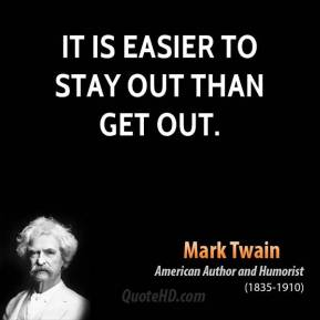 It is easier to stay out than get out.