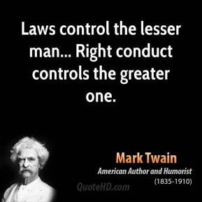 Laws control the lesser man... Right conduct controls the greater one.