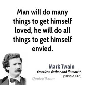 Mark Twain - Man will do many things to get himself loved, he will do all things to get himself envied.