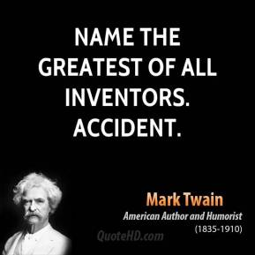 Name the greatest of all inventors. Accident.