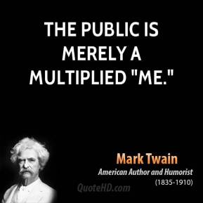 "Mark Twain - The Public is merely a multiplied ""me."""