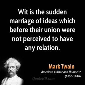 Wit is the sudden marriage of ideas which before their union were not perceived to have any relation.