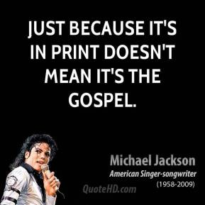 Michael Jackson - Just because it's in print doesn't mean it's the gospel.