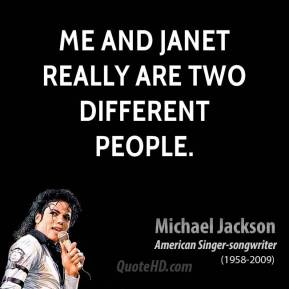 Me and Janet really are two different people.