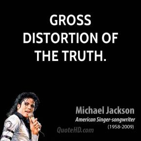 Michael Jackson  - gross distortion of the truth.