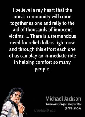 I believe in my heart that the music community will come together as one and rally to the aid of thousands of innocent victims, ... There is a tremendous need for relief dollars right now and through this effort each one of us can play an immediate role in helping comfort so many people.