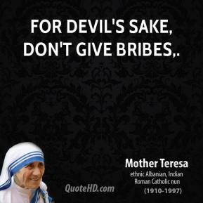 For devil's sake, don't give bribes.