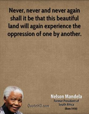Never, never and never again shall it be that this beautiful land will again experience the oppression of one by another.