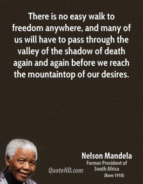 nelson mandela no easy walk freedom Nelson mandela-no easy walk to freedom 129 likes basically we could not have peace, or an atmosphere in which peace could grow, unless we recognize the.