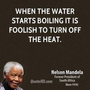 When the water starts boiling it is foolish to turn off the heat.