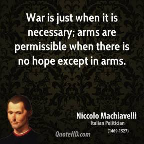 War is just when it is necessary; arms are permissible when there is no hope except in arms.