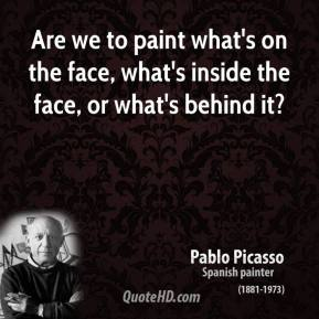 Are we to paint what's on the face, what's inside the face, or what's behind it?
