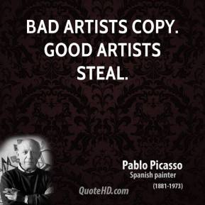 Bad artists copy. Good artists steal.