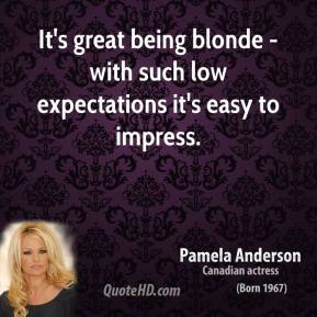 It's great being blonde - with such low expectations it's easy to impress.
