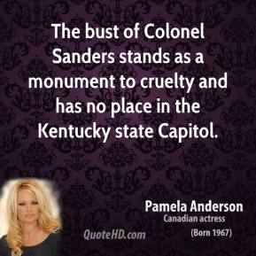 The bust of Colonel Sanders stands as a monument to cruelty and has no place in the Kentucky state Capitol.