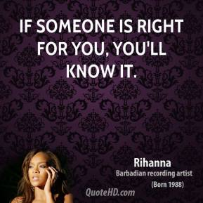 If someone is right for you, you'll know it.