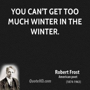 You can't get too much winter in the winter.