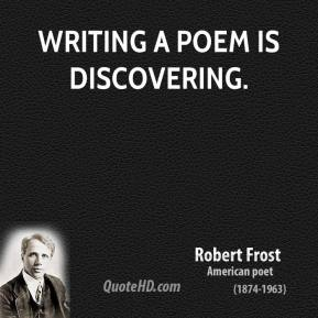 Writing a poem is discovering.