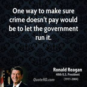 One way to make sure crime doesn't pay would be to let the government run it.