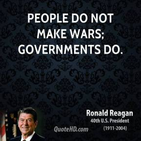 People do not make wars; governments do.